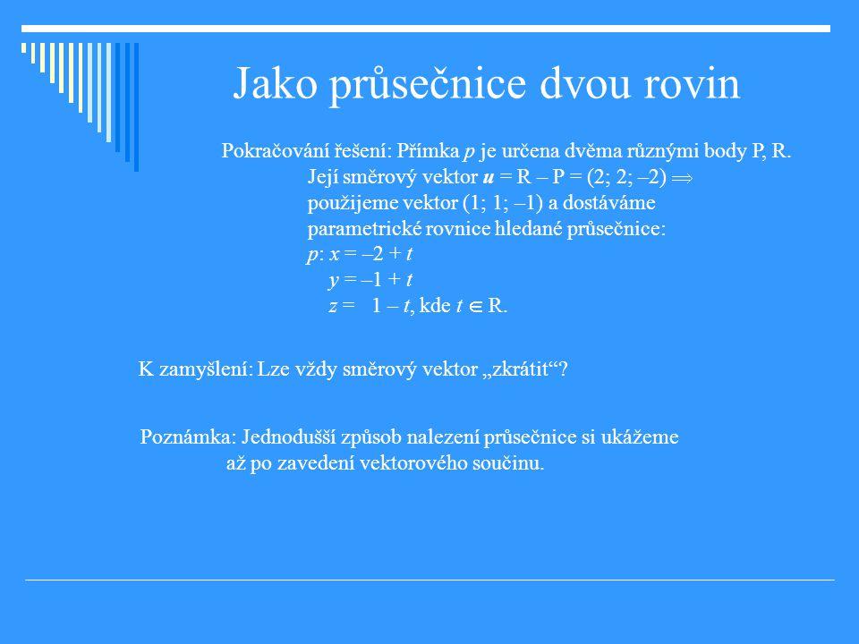 Jako průsečnice dvou rovin Pokračování řešení: Přímka p je určena dvěma různými body P, R.