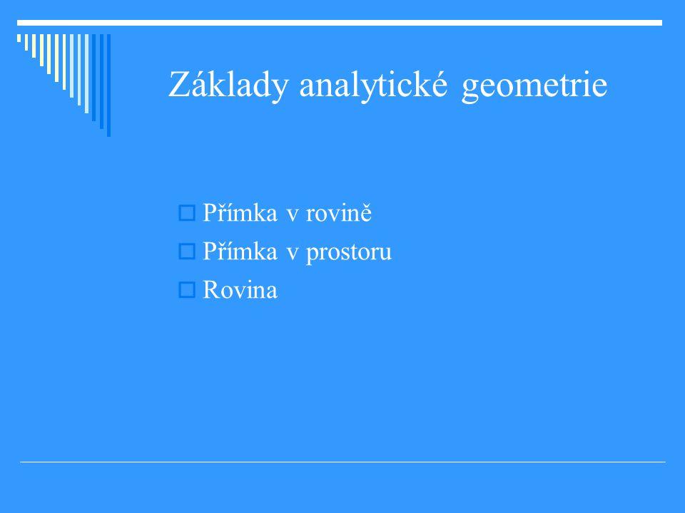 Základy analytické geometrie  Přímka v rovině  Přímka v prostoru  Rovina