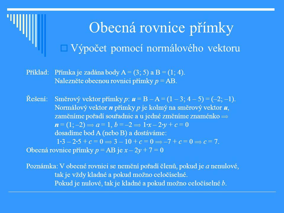 Obecná rovnice přímky  Výpočet pomocí normálového vektoru Příklad: Přímka je zadána body A = (3; 5) a B = (1; 4).