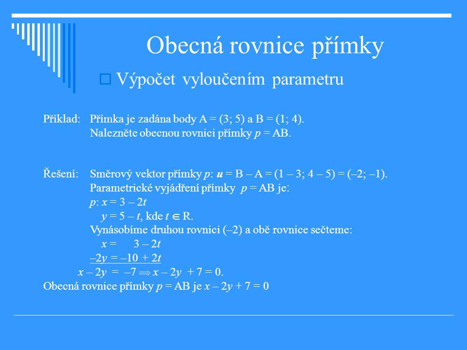 Jako průsečnice dvou rovin Řešení: Pro volbu z = 1 dostáváme soustavu rovnic: x + 2y + 3 + 1 = 0 2x – y + 1 + 2 = 0 druhou rovnici vynásobíme dvěma: x + 2y + 4 = 0 4x – 2y + 6 = 0 rovnice sečteme: 5x + 10 = 0  x = –2; dosazením do první rovnice –2 + 2y + 4 = 0  2y = –2  y = –1 Jeden bod průsečnice P = (–2; –1; 1).