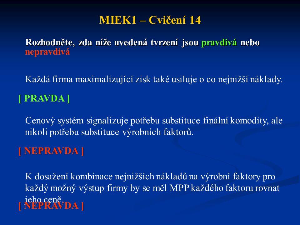 MIEK1 – Cvičení 14  Celková tržní poptávka po výrobním faktoru je určena: a)vertikálním součtem individuálních poptávkových funkcí jednotlivých firem b)horizontálním součtem individuálních poptávkových funkcí jednotlivých firem c)aritmetickým průměrem individuálních poptávkových funkcí jednotlivých firem d)agregátní poptávkou - součtem poptávek pouze dokonale konkurenčních firem e)žádná z nabídek není správná