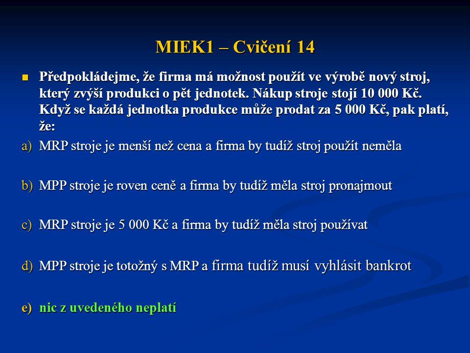 MIEK1 – Cvičení 14  Předpokládejme, že firma má možnost použít ve výrobě nový stroj, který zvýší produkci o pět jednotek. Nákup stroje stojí 10 000 K