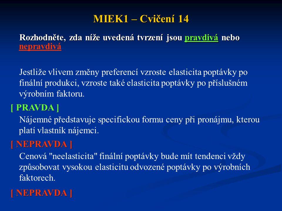 MIEK1 – Cvičení 14  Volný čas je: a)výrobním faktorem b)volným statkem c)ekonomickým statkem d)výrobní službou e)veřejným statkem