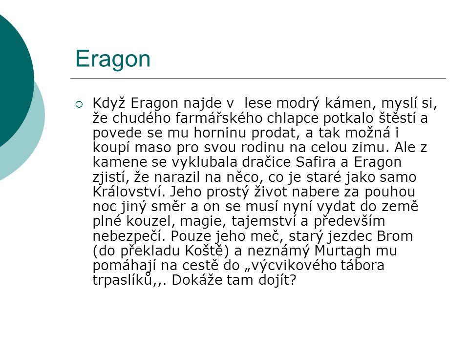 Eragon  Když Eragon najde v lese modrý kámen, myslí si, že chudého farmářského chlapce potkalo štěstí a povede se mu horninu prodat, a tak možná i koupí maso pro svou rodinu na celou zimu.