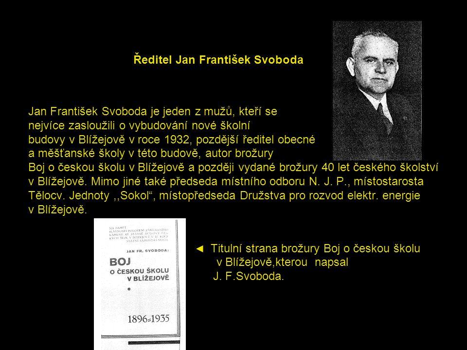 Ředitel Jan František Svoboda Jan František Svoboda je jeden z mužů, kteří se nejvíce zasloužili o vybudování nové školní budovy v Blížejově v roce 19