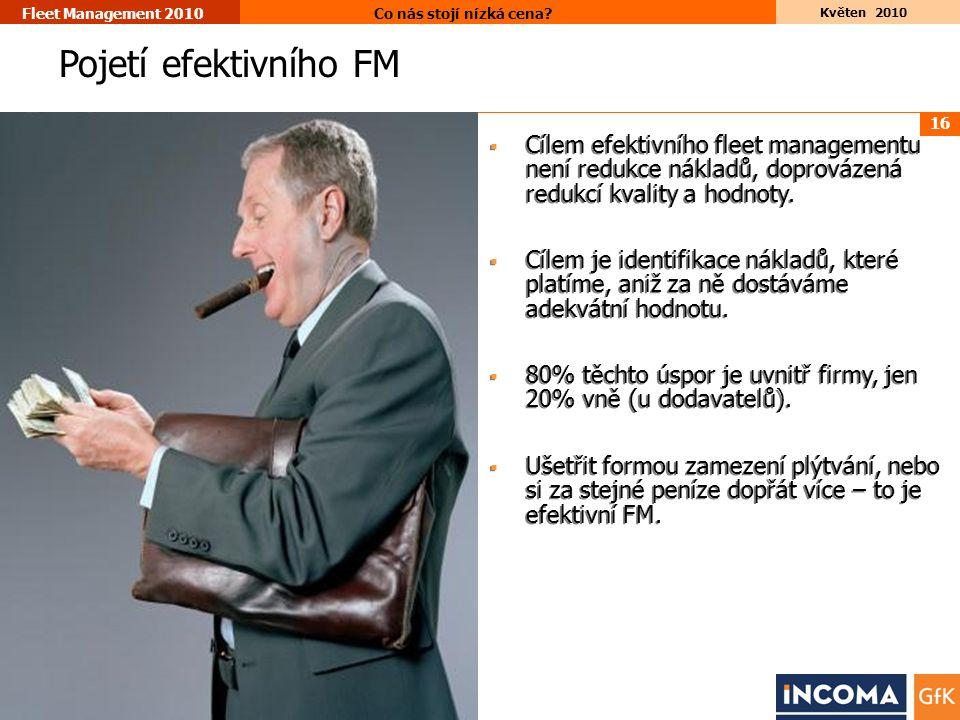 16 Květen 2010 Co nás stojí nízká cena? Fleet Management 2010 Pojetí efektivního FM  Cílem efektivního fleet managementu není redukce nákladů, doprov