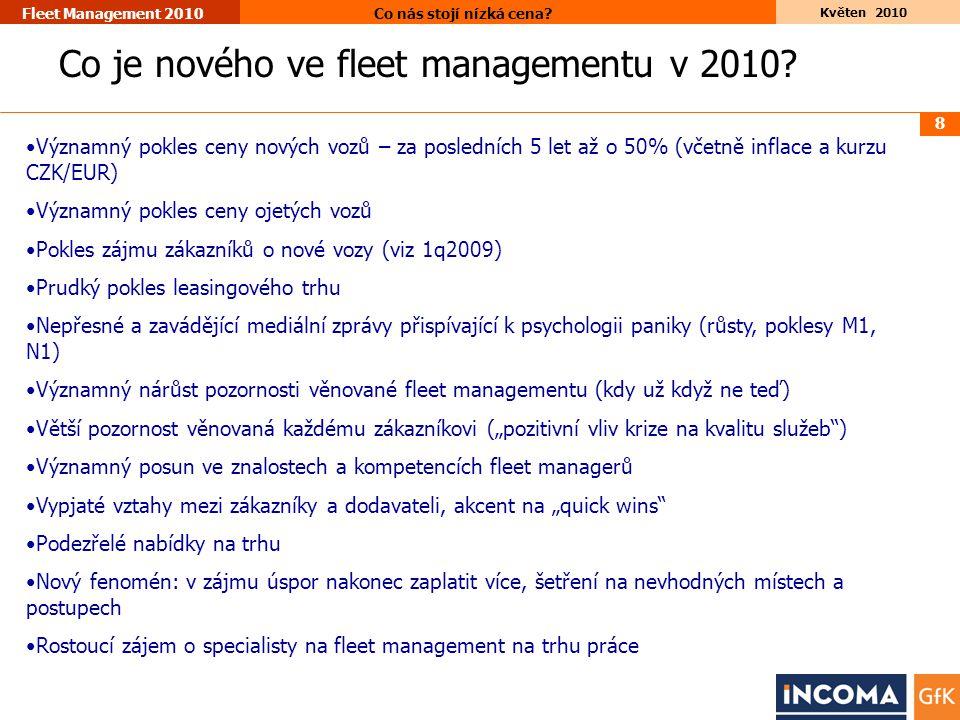 8 Květen 2010 Co nás stojí nízká cena? Fleet Management 2010 Co je nového ve fleet managementu v 2010? •Významný pokles ceny nových vozů – za poslední