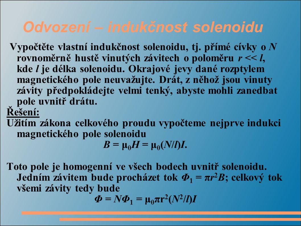 Odvození – indukčnost solenoidu Vypočtěte vlastní indukčnost solenoidu, tj. přímé cívky o N rovnoměrně hustě vinutých závitech o poloměru r << l, kde