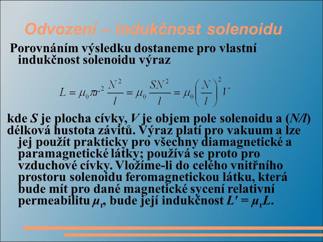 Odvození – indukčnost solenoidu Porovnáním výsledku dostaneme pro vlastní indukčnost solenoidu výraz kde S je plocha cívky, V je objem pole solenoidu a (N/l) délková hustota závitů.