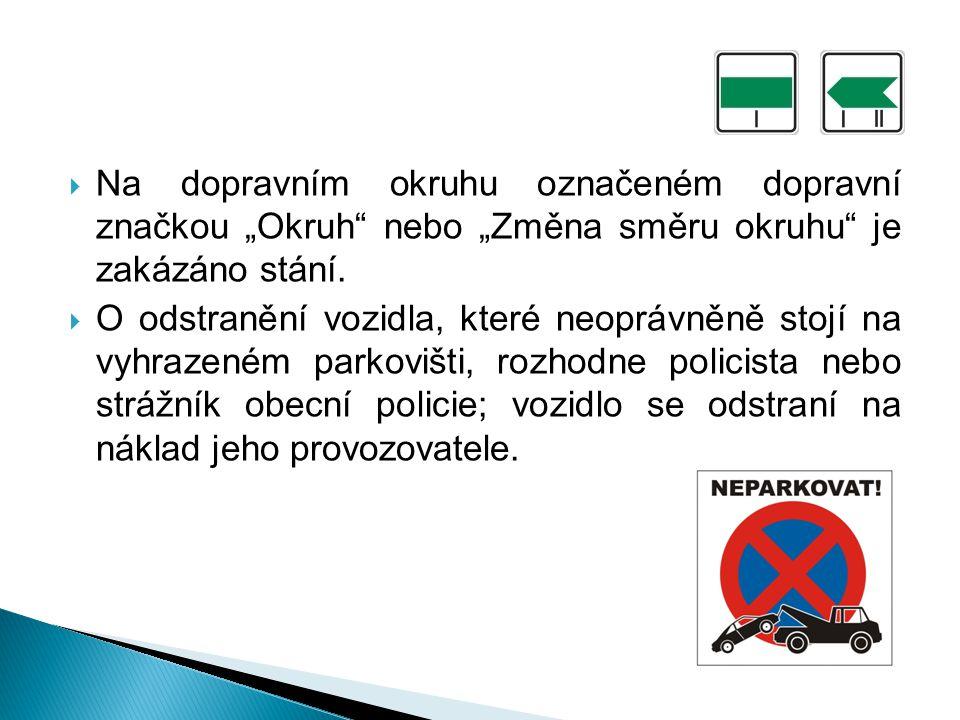 """ Na dopravním okruhu označeném dopravní značkou """"Okruh nebo """"Změna směru okruhu je zakázáno stání."""