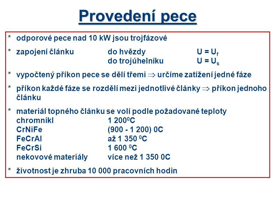 Provedení pece *odporové pece nad 10 kW jsou trojfázové *zapojení článku do hvězdyU = U f do trojúhelníkuU = U s *vypočtený příkon pece se dělí třemi