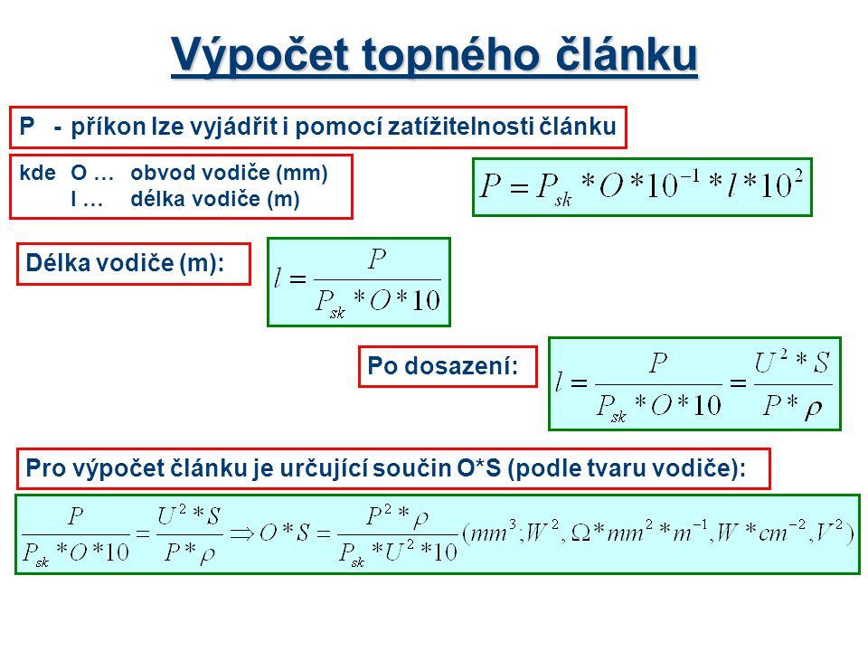 Výpočet topného článku kdeO …obvod vodiče (mm) l …délka vodiče (m) P-příkon lze vyjádřit i pomocí zatížitelnosti článku Délka vodiče (m): Po dosazení: