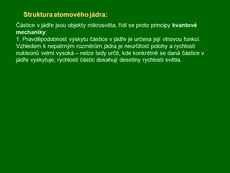 Struktura atomového jádra: Částice v jádře jsou objekty mikrosvěta, řídí se proto principy kvantové mechaniky: 1.
