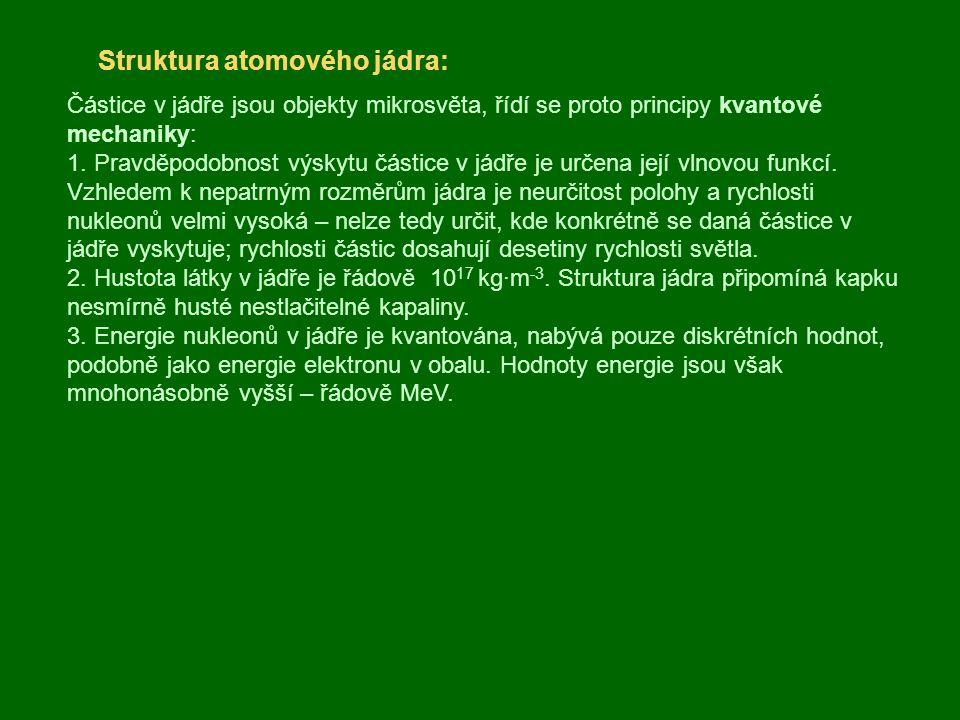 Struktura atomového jádra: Částice v jádře jsou objekty mikrosvěta, řídí se proto principy kvantové mechaniky: 1. Pravděpodobnost výskytu částice v já