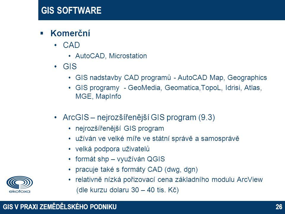 GIS SOFTWARE  Komerční •CAD •AutoCAD, Microstation •GIS •GIS nadstavby CAD programů - AutoCAD Map, Geographics •GIS programy - GeoMedia, Geomatica,To