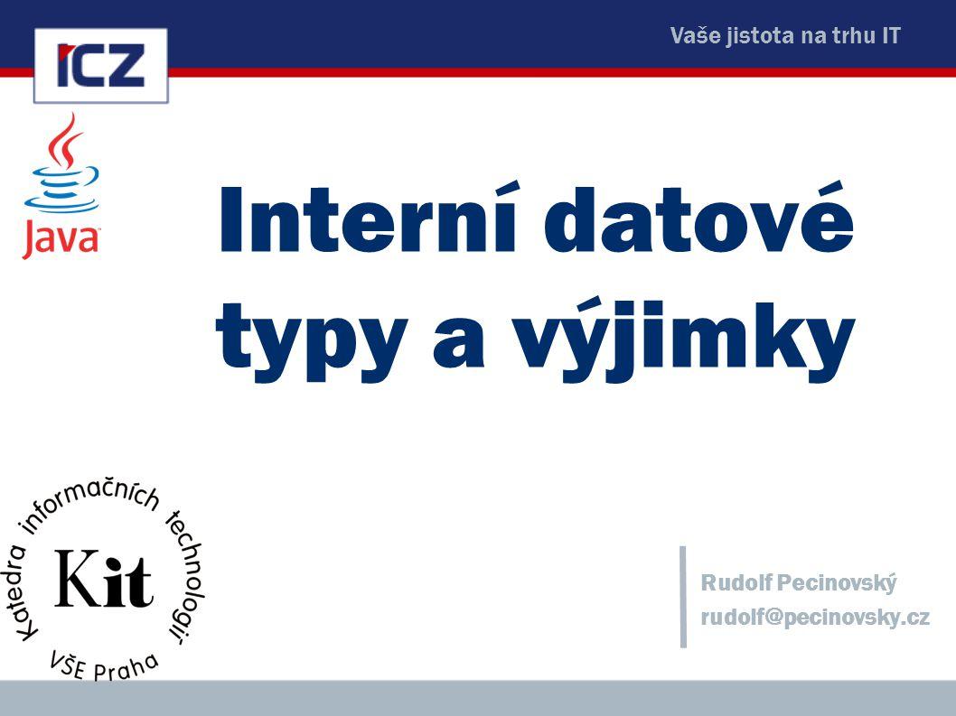 Vaše jistota na trhu IT Interní datové typy a výjimky Rudolf Pecinovský rudolf@pecinovsky.cz