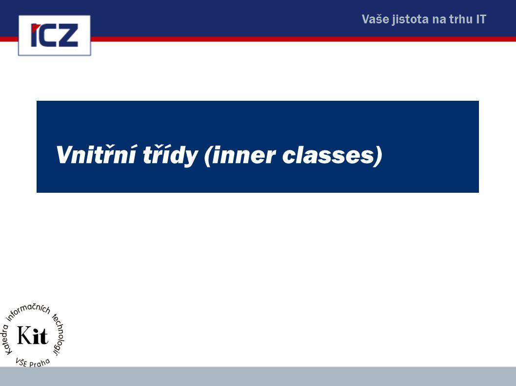 Vaše jistota na trhu IT Vnitřní třídy (inner classes)