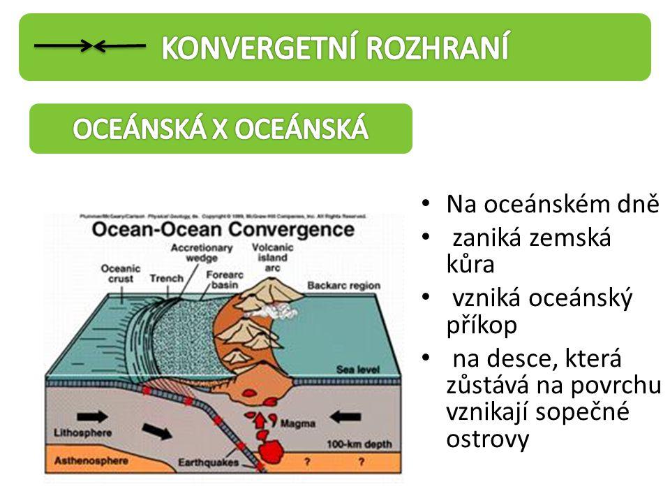 • Na oceánském dně • zaniká zemská kůra • vzniká oceánský příkop • na desce, která zůstává na povrchu vznikají sopečné ostrovy