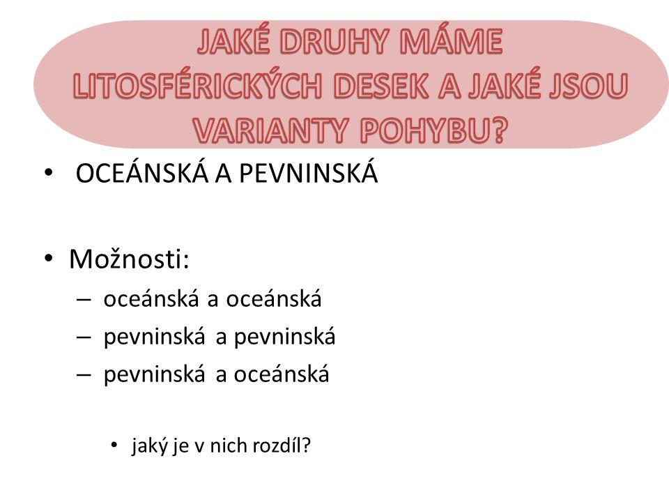 • OCEÁNSKÁ A PEVNINSKÁ • Možnosti: – oceánská a oceánská – pevninská a pevninská – pevninská a oceánská • jaký je v nich rozdíl?