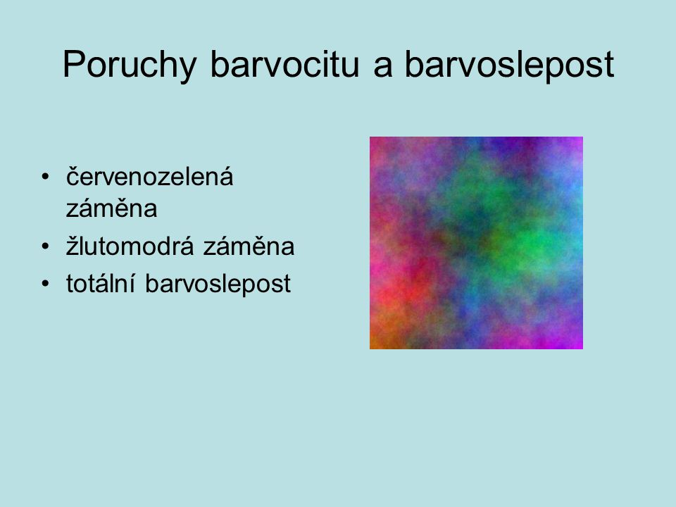 Poruchy barvocitu a barvoslepost •červenozelená záměna •žlutomodrá záměna •totální barvoslepost