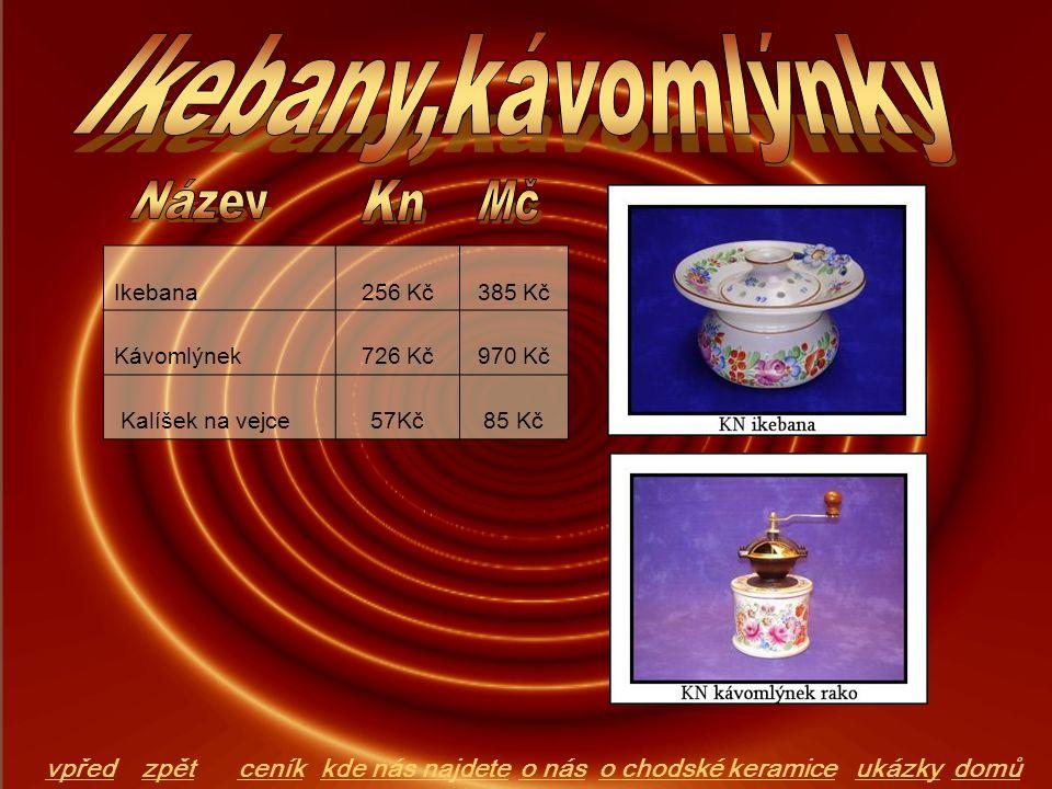 Ikebana256 Kč385 Kč Kávomlýnek726 Kč970 Kč Kalíšek na vejce57Kč85 Kč domůo chodské keramiceo násceníkkde nás najdeteukázkyvpředzpět