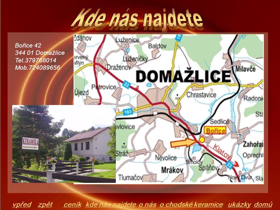 domůo chodské keramiceo násceníkkde nás najdeteukázky Bořice 42 344 01 Domažlice Tel.379768014 Mob.724089656 vpředzpět