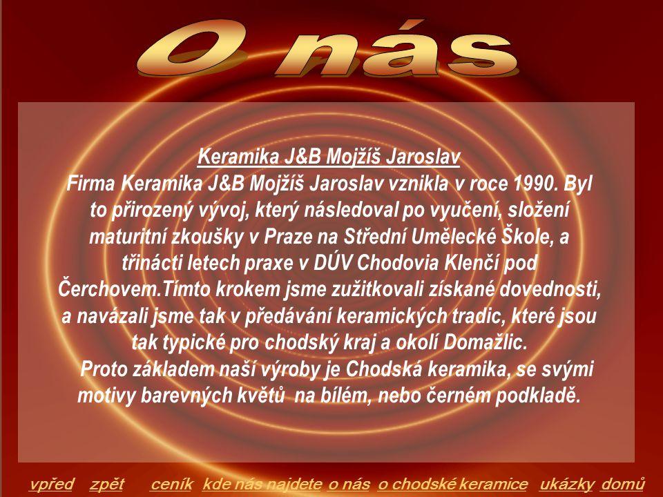 Keramika J&B Mojžíš Jaroslav Firma Keramika J&B Mojžíš Jaroslav vznikla v roce 1990. Byl to přirozený vývoj, který následoval po vyučení, složení matu