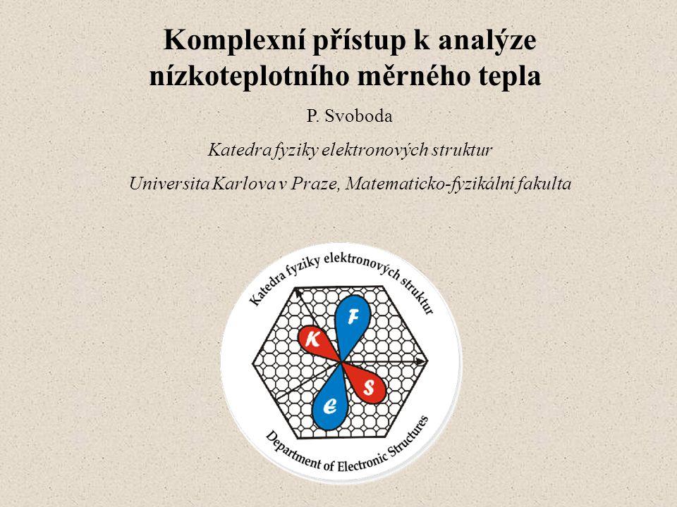 Komplexní přístup k analýze nízkoteplotního měrného tepla P. Svoboda Katedra fyziky elektronových struktur Universita Karlova v Praze, Matematicko-fyz