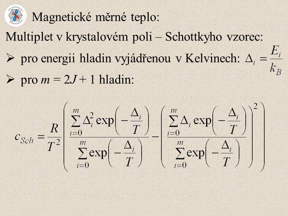 Magnetické měrné teplo: Multiplet v krystalovém poli – Schottkyho vzorec:  pro energii hladin vyjádřenou v Kelvinech:  pro m = 2J + 1 hladin: