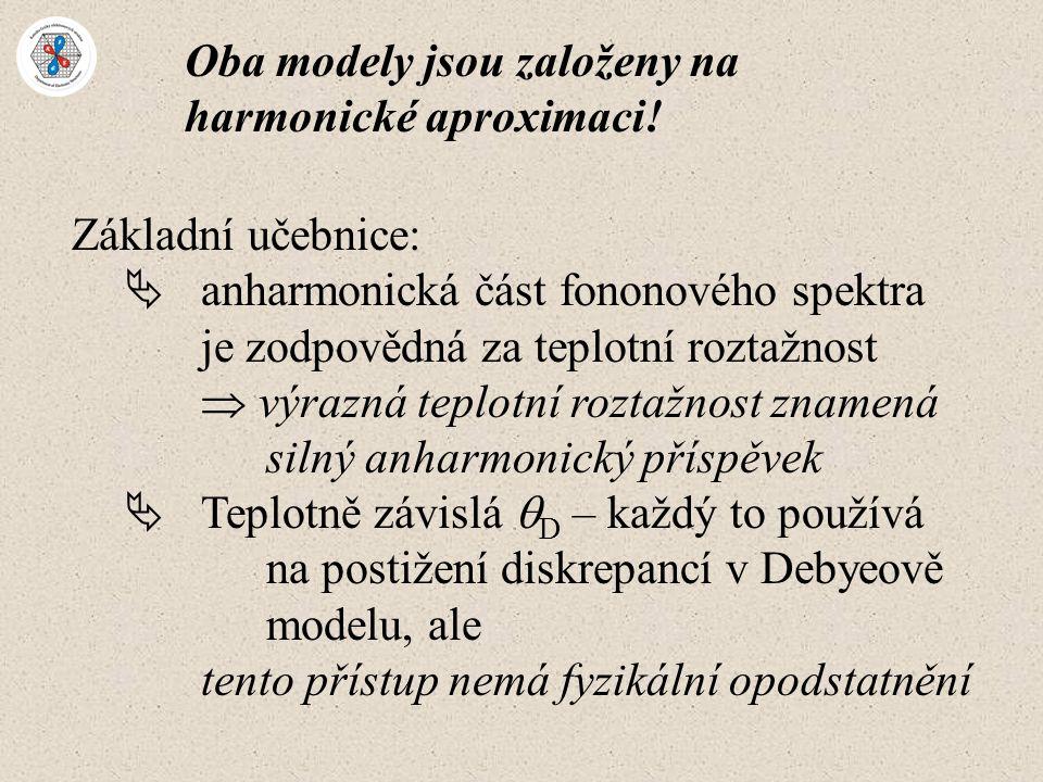 Oba modely jsou založeny na harmonické aproximaci! Základní učebnice:  anharmonická část fononového spektra je zodpovědná za teplotní roztažnost  vý