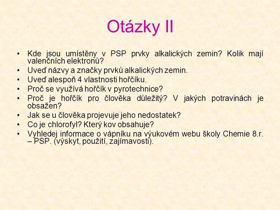 Otázky II •Kde jsou umístěny v PSP prvky alkalických zemin? Kolik mají valenčních elektronů? •Uveď názvy a značky prvků alkalických zemin. •Uveď alesp