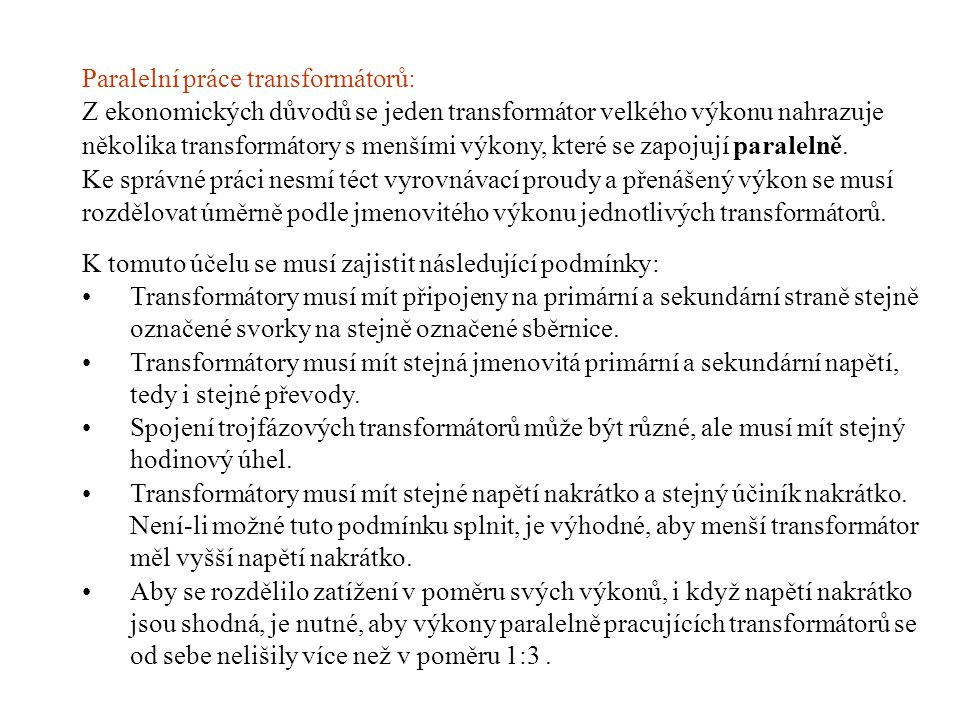 Paralelní práce transformátorů: Z ekonomických důvodů se jeden transformátor velkého výkonu nahrazuje několika transformátory s menšími výkony, které se zapojují paralelně.