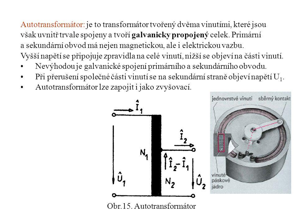 Autotransformátor: je to transformátor tvořený dvěma vinutími, které jsou však uvnitř trvale spojeny a tvoří galvanicky propojený celek.