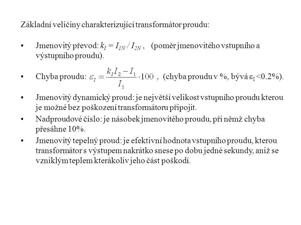 Základní veličiny charakterizující transformátor proudu: •Jmenovitý převod: k I = I 1N / I 2N, (poměr jmenovitého vstupního a výstupního proudu). •Chy