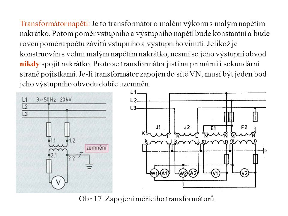 Transformátor napětí: Je to transformátor o malém výkonu s malým napětím nakrátko. Potom poměr vstupního a výstupního napětí bude konstantní a bude ro