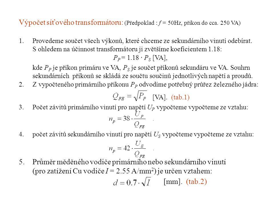 Výpočet síťového transformátoru: (Předpoklad : f = 50Hz, příkon do cca. 250 VA) 1.Provedeme součet všech výkonů, které chceme ze sekundárního vinutí o