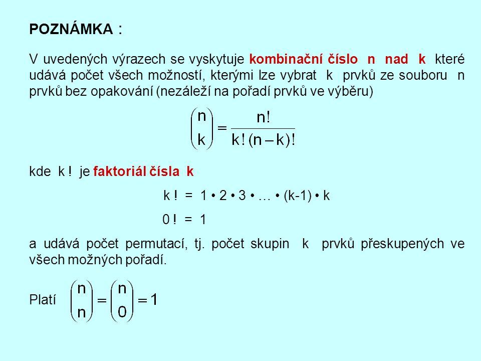 POZNÁMKA : V uvedených výrazech se vyskytuje kombinační číslo n nad k které udává počet všech možností, kterými lze vybrat k prvků ze souboru n prvků