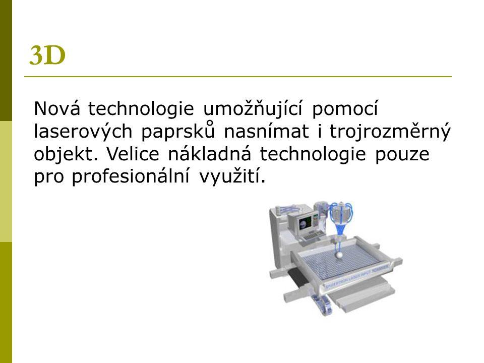 3D Nová technologie umožňující pomocí laserových paprsků nasnímat i trojrozměrný objekt. Velice nákladná technologie pouze pro profesionální využití.