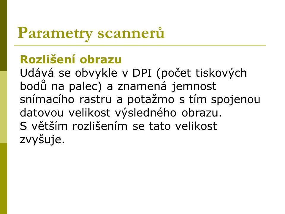 Parametry scannerů Rozlišení obrazu Udává se obvykle v DPI (počet tiskových bodů na palec) a znamená jemnost snímacího rastru a potažmo s tím spojenou