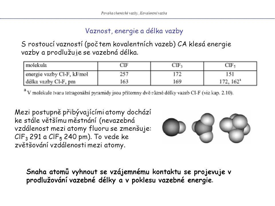 Povaha chemické vazby, Kovalentní vazba Vaznost, energie a délka vazby S rostoucí vazností (počtem kovalentních vazeb) CA klesá energie vazby a prodlu