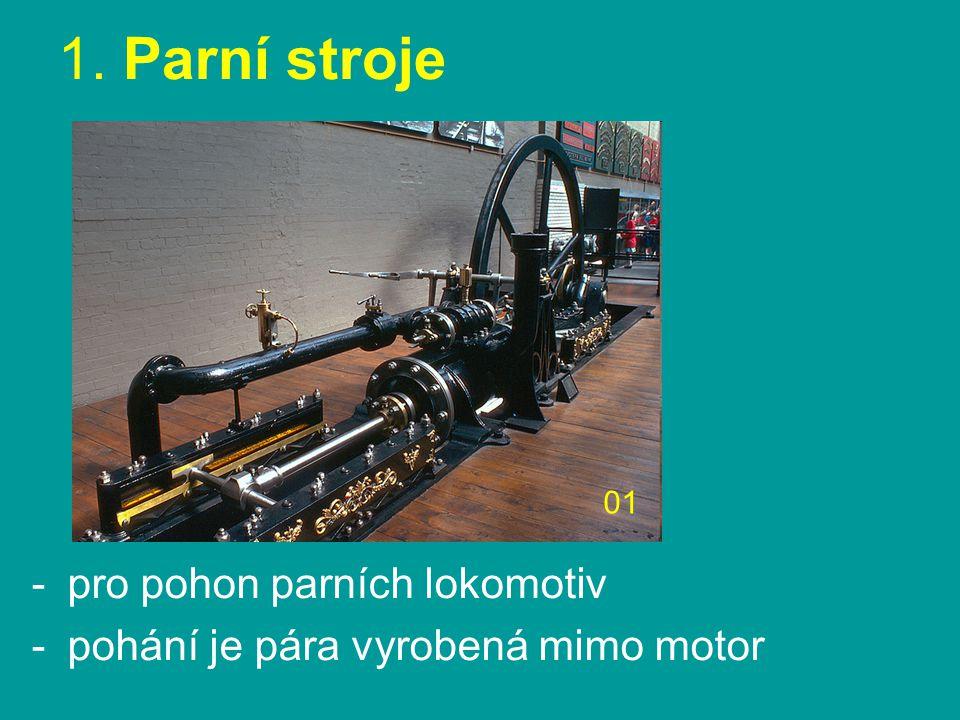 1. Parní stroje -pro pohon parních lokomotiv -pohání je pára vyrobená mimo motor 01