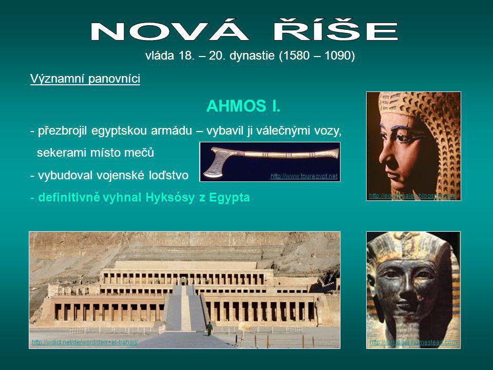 Významní panovníci AHMOS I. - přezbrojil egyptskou armádu – vybavil ji válečnými vozy, sekerami místo mečů - vybudoval vojenské loďstvo - definitivně