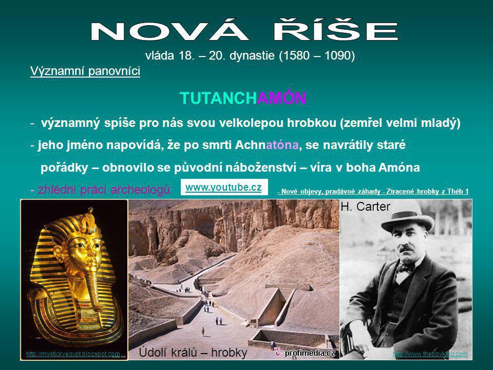 Významní panovníci TUTANCHAMÓN - významný spíše pro nás svou velkolepou hrobkou (zemřel velmi mladý) - jeho jméno napovídá, že po smrti Achnatóna, se