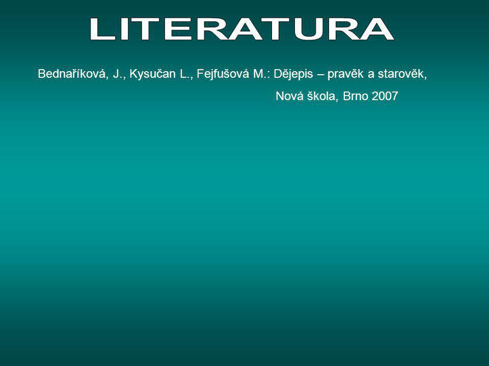 Bednaříková, J., Kysučan L., Fejfušová M.: Dějepis – pravěk a starověk, Nová škola, Brno 2007