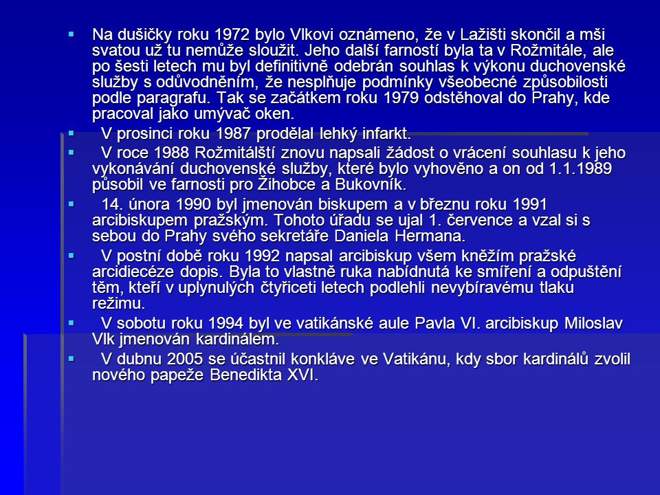  Na dušičky roku 1972 bylo Vlkovi oznámeno, že v Lažišti skončil a mši svatou už tu nemůže sloužit. Jeho další farností byla ta v Rožmitále, ale po š