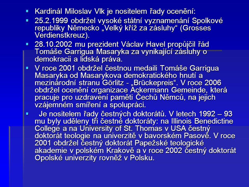 """ Kardinál Miloslav Vlk je nositelem řady ocenění:  25.2.1999 obdržel vysoké státní vyznamenání Spolkové republiky Německo """"Velký kříž za zásluhy"""" (G"""
