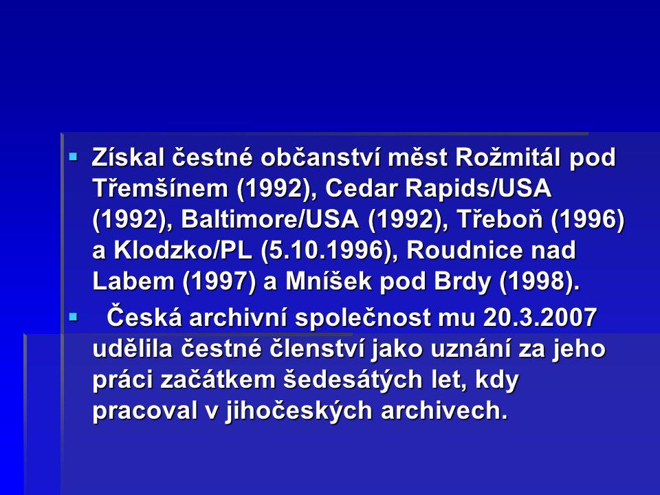  Získal čestné občanství měst Rožmitál pod Třemšínem (1992), Cedar Rapids/USA (1992), Baltimore/USA (1992), Třeboň (1996) a Klodzko/PL (5.10.1996), R