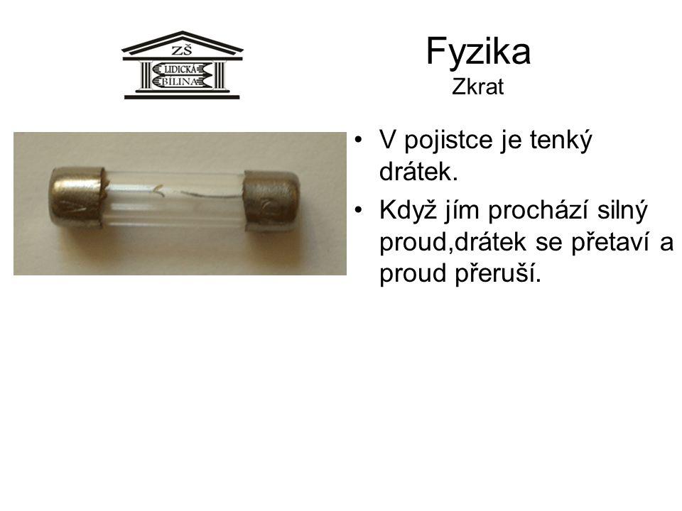 Fyzika Zkrat •V pojistce je tenký drátek. •Když jím prochází silný proud,drátek se přetaví a proud přeruší.