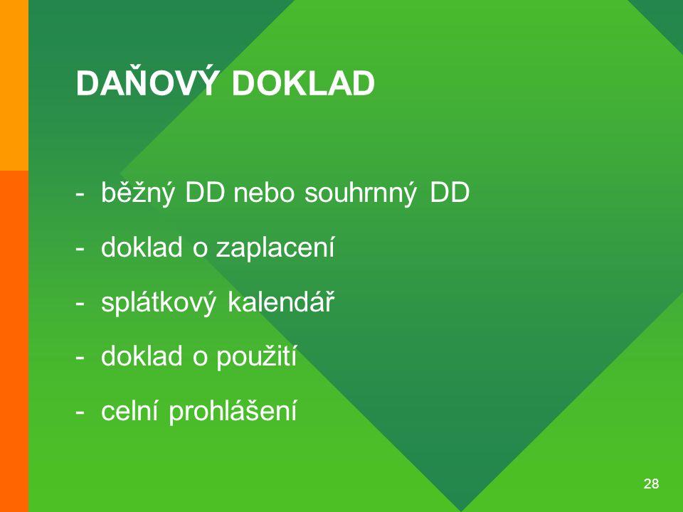 28 DAŇOVÝ DOKLAD -běžný DD nebo souhrnný DD -doklad o zaplacení -splátkový kalendář -doklad o použití -celní prohlášení