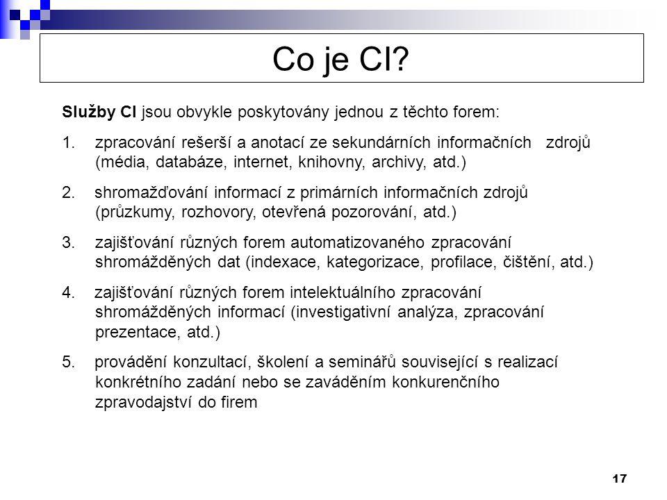 17 Služby CI jsou obvykle poskytovány jednou z těchto forem: 1.zpracování rešerší a anotací ze sekundárních informačních zdrojů (média, databáze, internet, knihovny, archivy, atd.) 2.